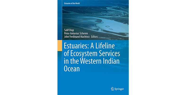 Estuaries of the World Series - S. Diop, P.A. Scheren, J.F. Machiwa (Eds.). Estuaries: A Lifeline of Ecosystem Services in the Western Indian Ocean